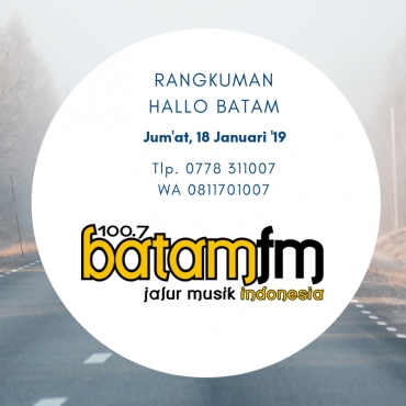"Rangkuman ""Hallo Batam"" : Jum'at, 18 Januari 2019"
